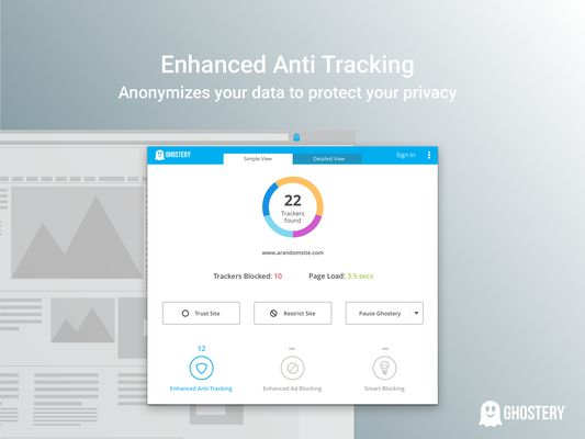 Ghostery allows you to view and block trackers on websites you browse to control who collects your data. Enhanced Anti Tracking also anonymizes your data to further protect your privacy.