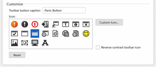 Make the Panic Button less conspicuous by customizing the toolbar button caption and icon. Select from 20 icons, or choose your own.