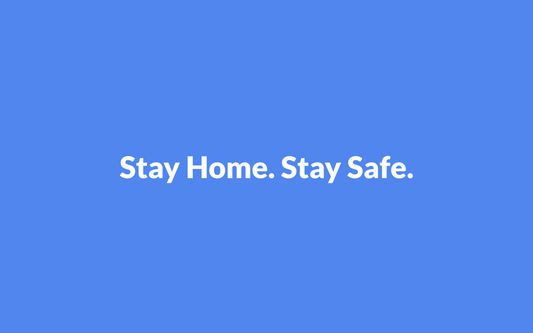 Our aim: Stay Home. Stay Safe.